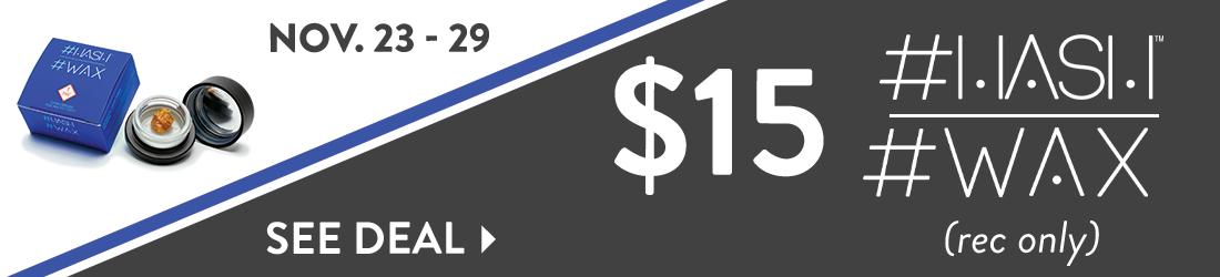 #HASH Wax $15gm 11/23-11/30. See deals.