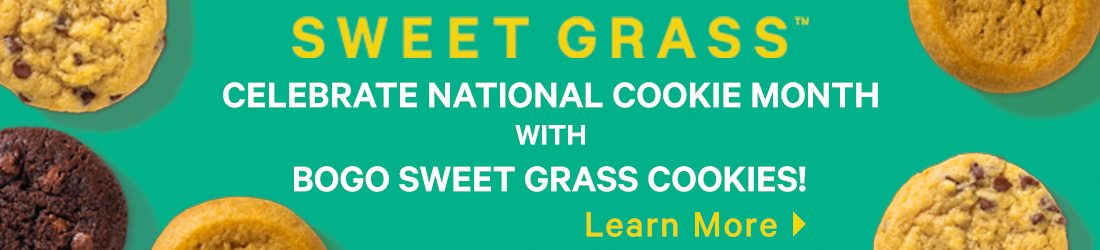 Celebrate national cookie month with BOGO Sweet Grass cookies. Learn more.