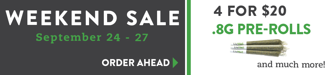 Weekend Sale Sept 24-27. Pre-rolls 4 for $20. Order ahead.
