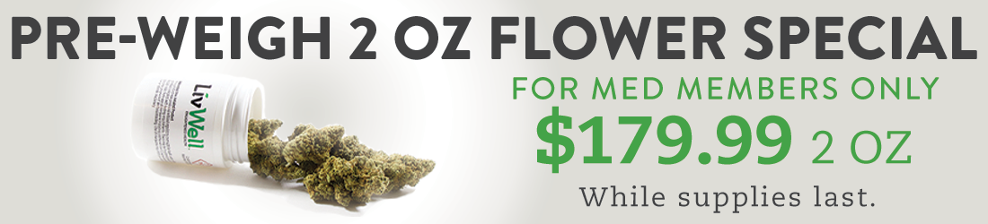 Special 2oz. pre-weigh flower special for med members only. $179.99